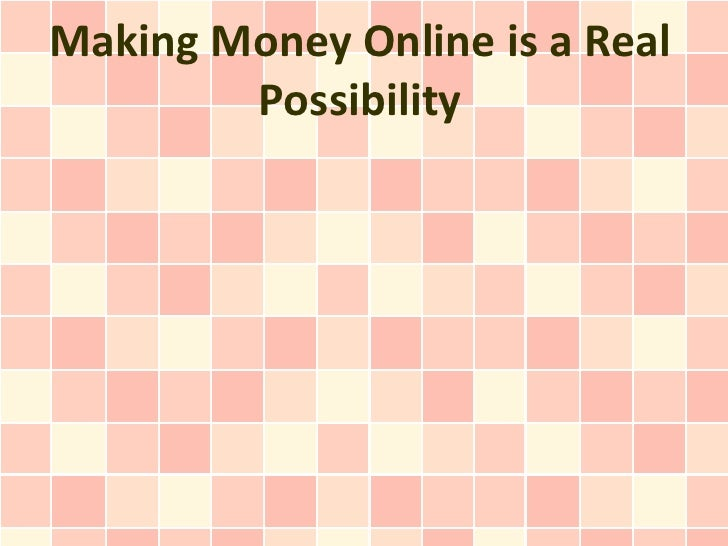 Making Money Online is a Real        Possibility