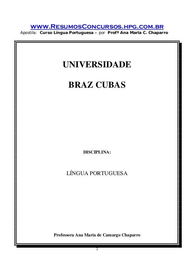 www.ResumosConcursos.hpg.com.br Apostila: Curso Língua Portuguesa – por Profª Ana Maria C. Chaparro 2 UNIVERSIDADE BRAZ CU...