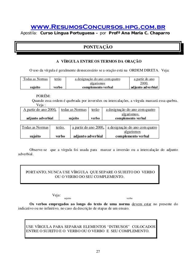 www.ResumosConcursos.hpg.com.br Apostila: Curso Língua Portuguesa – por Profª Ana Maria C. Chaparro 27 PONTUAÇÃO A VÍRGULA...