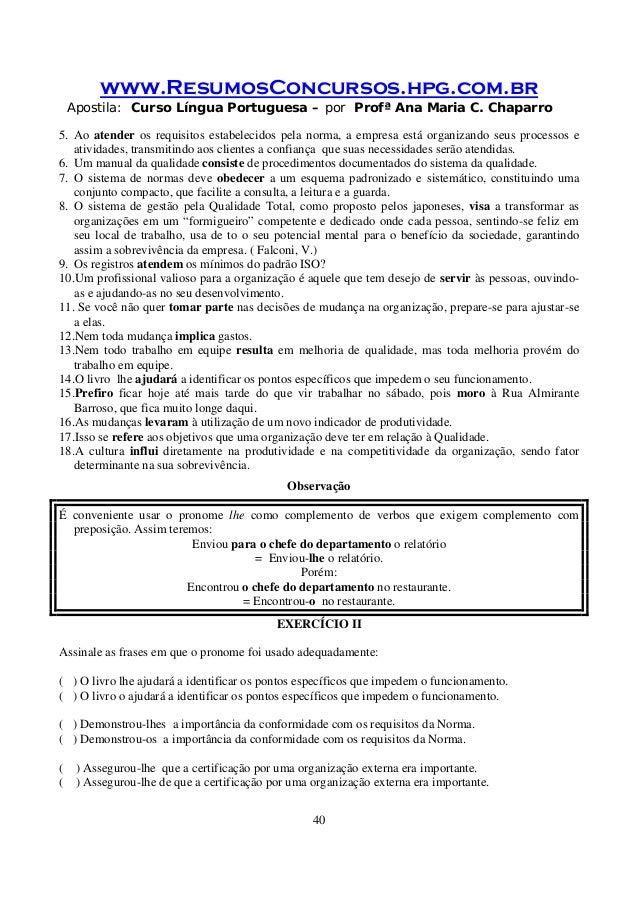www.ResumosConcursos.hpg.com.br Apostila: Curso Língua Portuguesa – por Profª Ana Maria C. Chaparro 40 5. Ao atender os re...