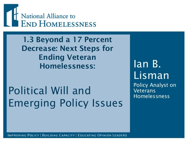 1.3 Beyond a 17 Percent Decrease: Next Steps for Ending Veteran Homelessness: Political Will and Emerging Policy Issues Ia...