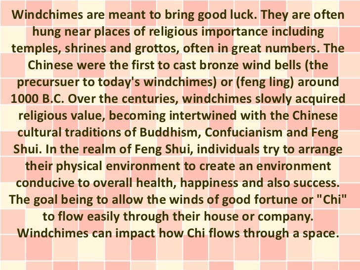 Windchimes are meant to bring good luck. They are often     hung near places of religious importance includingtemples, shr...