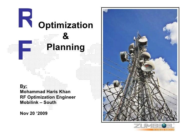 By: Mohammad Haris Khan RF Optimization Engineer Mobilink – South Nov 20 '2009 R F Optimization & Planning