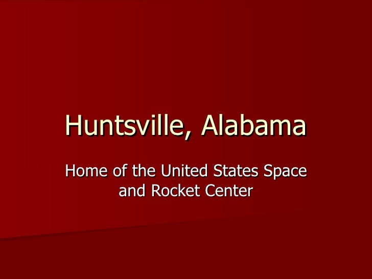 Huntsville, Alabama Home of the United States Space and Rocket Center