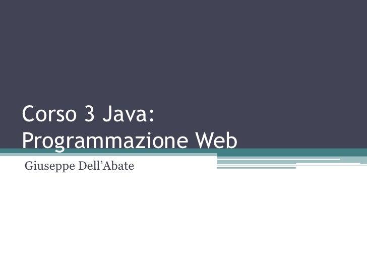 """Corso 3 Java:Programmazione WebGiuseppe Dell""""Abate"""
