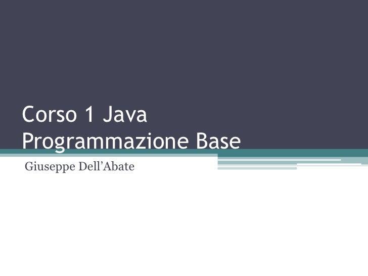 """Corso 1 JavaProgrammazione BaseGiuseppe Dell""""Abate"""