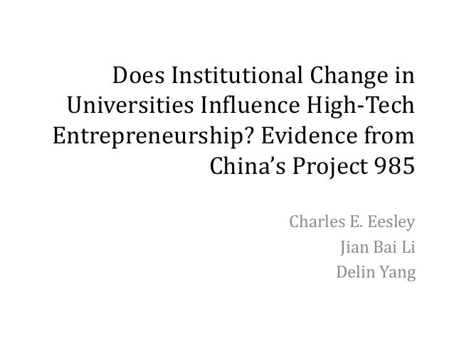 Does Institutional Change in Universities Influence High-Tech Entrepreneurship? Evidence from China's Project 985 Charles ...