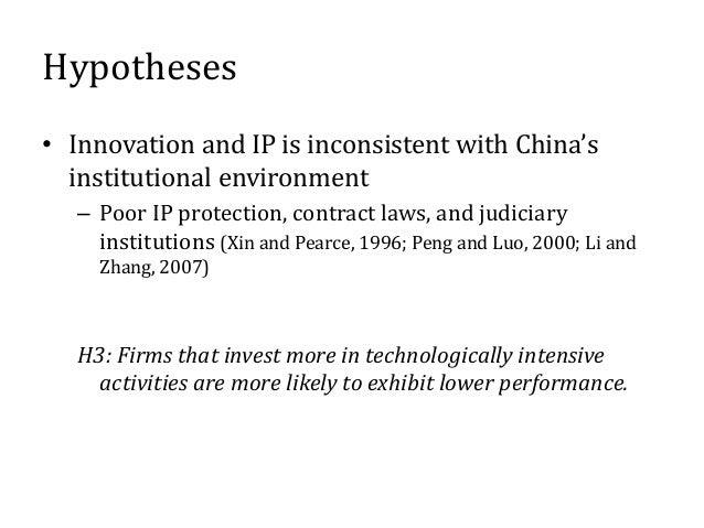 Hypotheses • Innovation and IP is inconsistent with China's institutional environment – Poor IP protection, contract laws,...