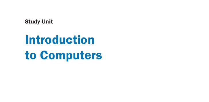 Study UnitIntroductionto Computers