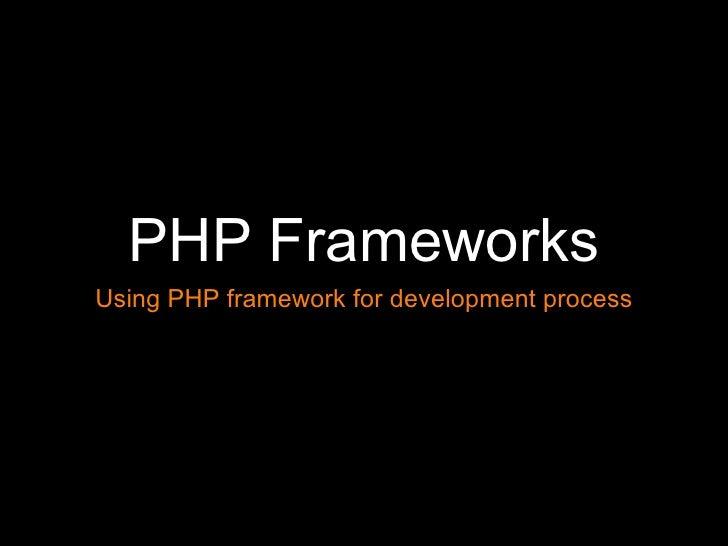 PHP Frameworks Using PHP framework for development process