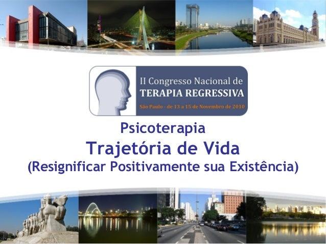 Psicoterapia Trajetória de Vida (Resignificar Positivamente sua Existência)