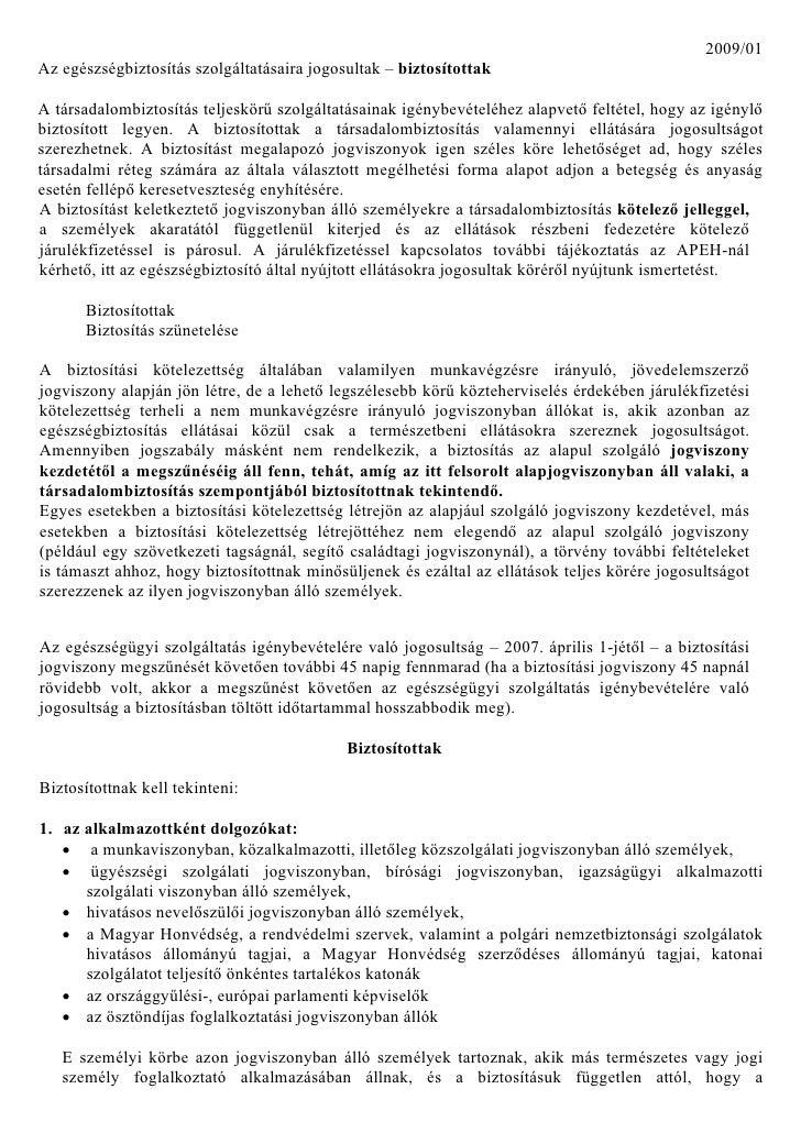 2009/01 Az egészségbiztosítás szolgáltatásaira jogosultak – biztosítottak  A társadalombiztosítás teljeskörű szolgáltatása...