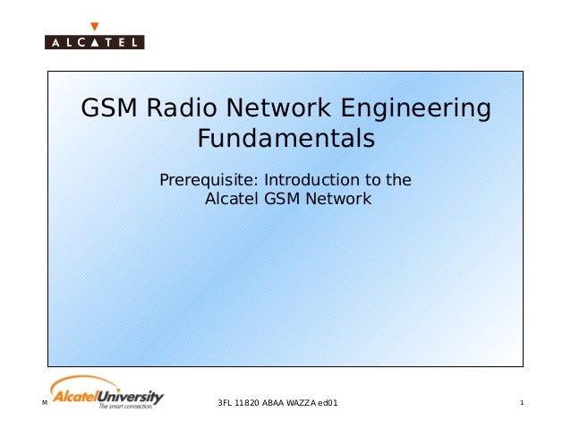 Mobile Radio Network Planning 13FL 11820 ABAA WAZZA ed01GSM Radio Network EngineeringFundamentalsPrerequisite: Introductio...