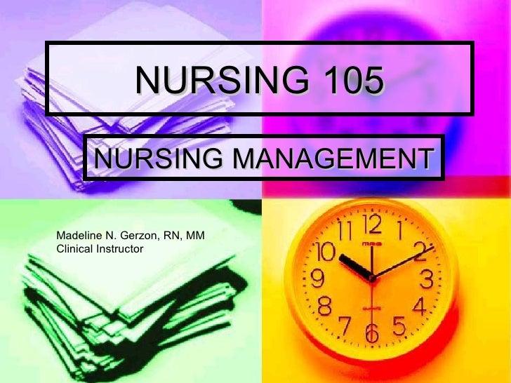 NURSING 105 NURSING MANAGEMENT Madeline N. Gerzon, RN, MM Clinical Instructor