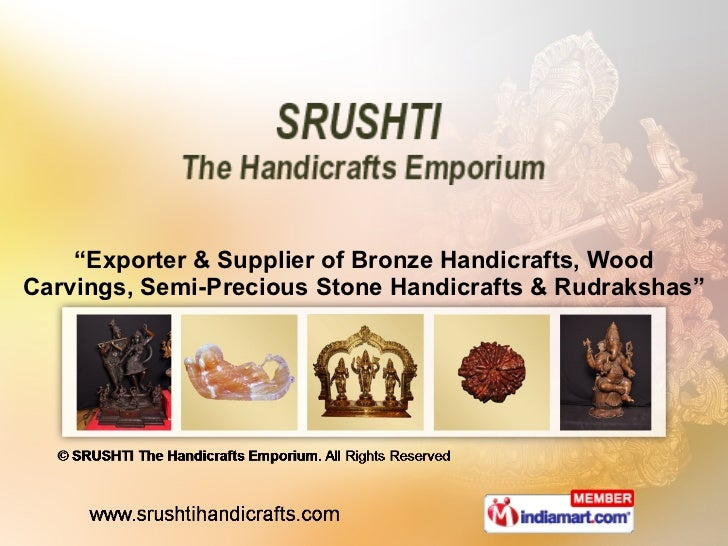 """ Exporter & Supplier of Bronze Handicrafts, Wood Carvings, Semi-Precious Stone Handicrafts & Rudrakshas"""