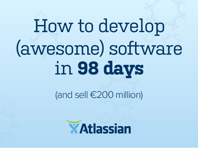 How to develop (awesome) software in 98 days (and sell €200 million)