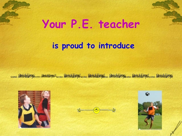 Your P.E. teacheris proud to introduceQuickTime™ e undecompressoresono necessari per visualizzare questimmagine.QuickTime™...