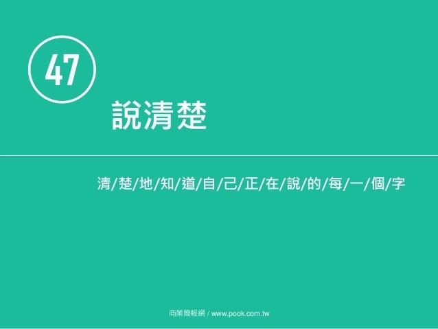47 商業簡報網 / www.pook.com.tw 說清楚 清/楚/地/知/道/自/己/正/在/說/的/每/一/個/字