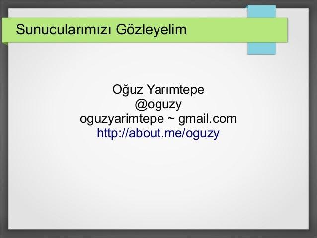 Sunucularımızı Gözleyelim  Oğuz Yarımtepe  @oguzy  oguzyarimtepe ~ gmail.com  http://about.me/oguzy