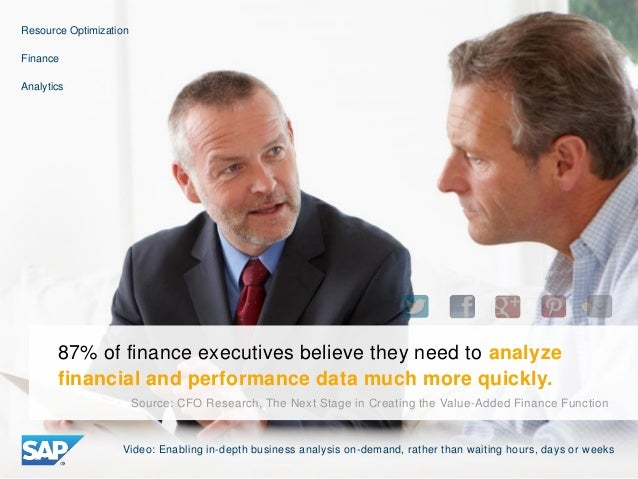 87% of finance executives believe they need to analyze financial and performance data much more quickly. Source: CFO Resea...