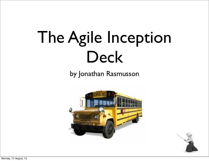 The Agile Inception                              Deck                            by Jonathan RasmussonMonday, 13 August, 12