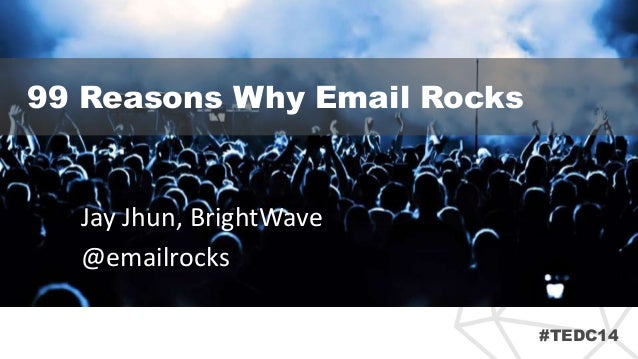 #TEDC14  99 Reasons Why Email Rocks  Jay Jhun, BrightWave  @emailrocks
