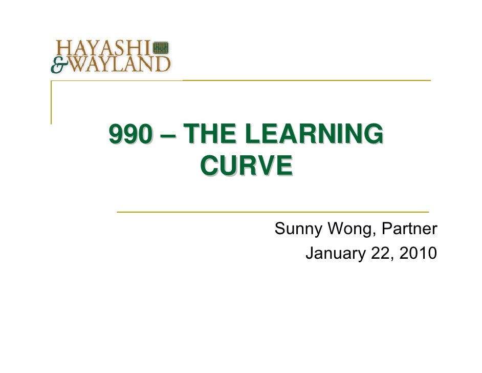 990 – THE LEARNING       CURVE          Sunny Wong, Partner             January 22, 2010