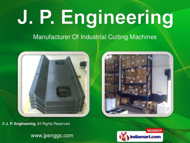 Manufacturer Of Industrial Cutting Machines© J. P. Engineering, All Rights Reserved                 www.jpenggs.com
