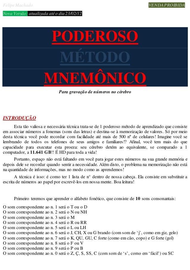 Felipe Machado VENDAPROIBIDA Nova Versão: atualizada atéo dia 23/02/12 PODEROSO MÉTODO MNEMÔNICO Para gravação de números ...