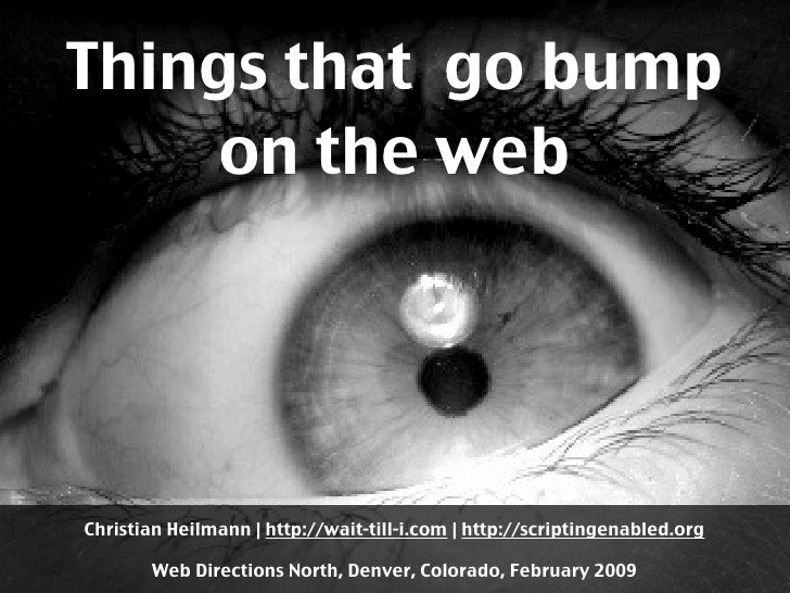 Things that go bump      on the web     Christian Heilmann | http://wait-till-i.com | http://scriptingenabled.org         ...
