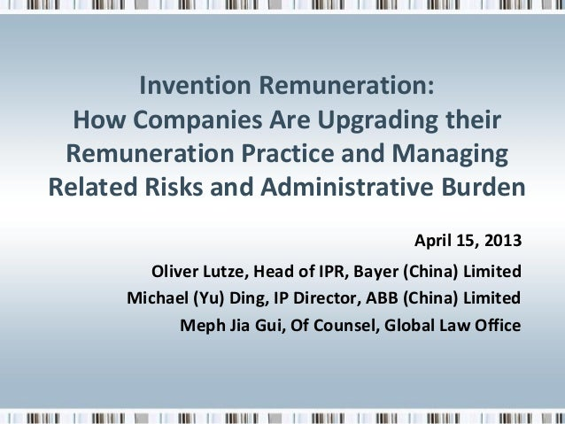 Invention Remuneration: How Companies Are Upgrading their Remuneration Practice and Managing Related Risks and Administrat...