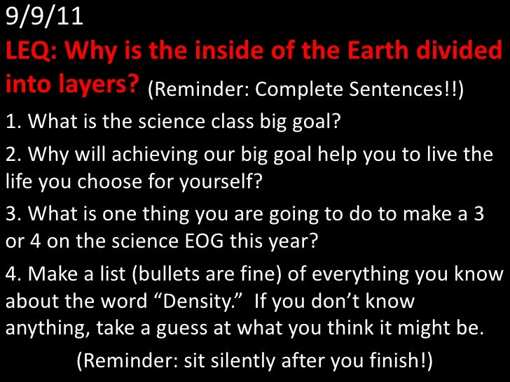 9/9/11LEQ: Why is the inside of the Earth divided into layers? <br />(Reminder: Complete Sentences!!)<br />1. What is th...