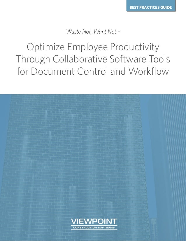 BEST PRACTICES GUIDE Waste Not, Want Not – Optimize Employee Productivity Through Collaborative Software Tools for Documen...