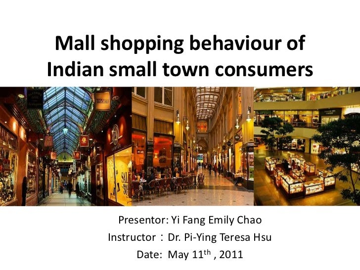 Mall shopping behaviour of Indian small town consumers<br />Presentor: Yi Fang Emily Chao<br />Instructor:Dr. Pi-Ying Tere...
