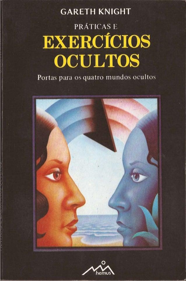 PRÁTICAS E EXERCÍCIOS OCULTOS Um guia não-técnico para princípios gerais do desenvolvimento espiritual através de técnicas...