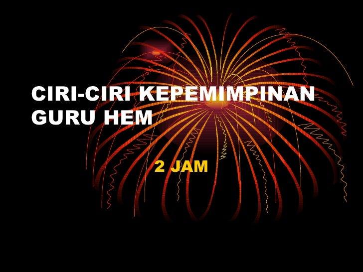 CIRI-CIRI KEPEMIMPINANGURU HEM         2 JAM