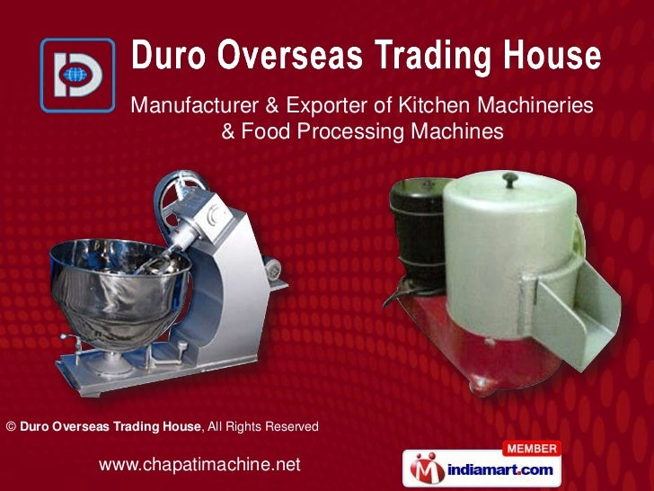 Manufacturer & Exporter of Kitchen Machineries                           & Food Processing Machines© Duro Overseas Trading...