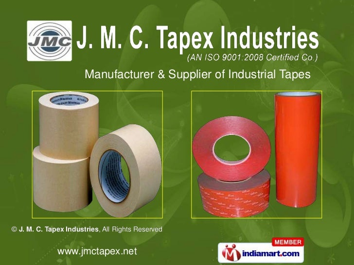Manufacturer & Supplier of Industrial Tapes© J. M. C. Tapex Industries, All Rights Reserved              www.jmctapex.net