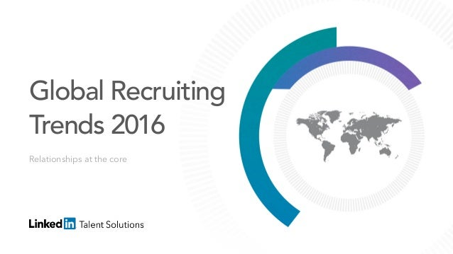 Relationships at the core Global Recruiting Trends 2016