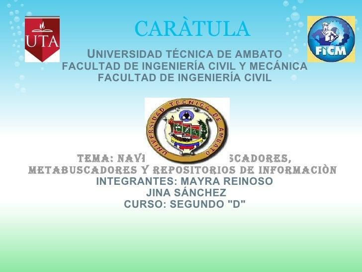 CARÀTULA U NIVERSIDAD TÉCNICA DE AMBATO FACULTAD DE INGENIERÍA CIVIL Y MECÁNICA FACULTAD DE INGENIERÍA CIVIL       T...