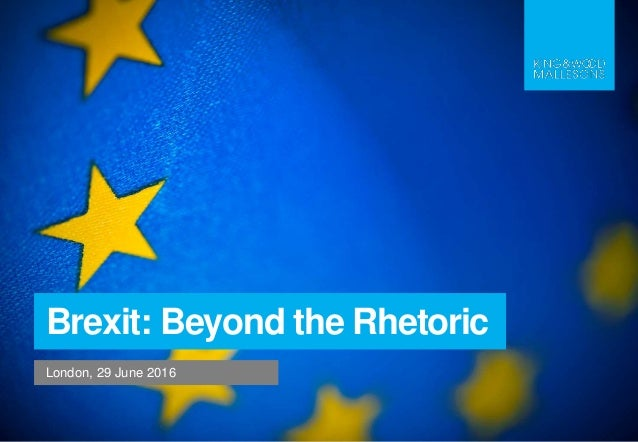 London, 29 June 2016 Brexit: Beyond the Rhetoric