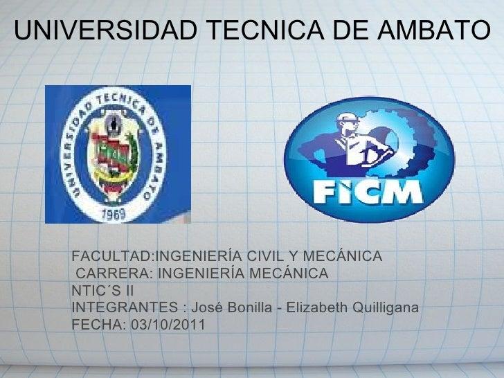 UNIVERSIDAD TECNICA DE AMBATO <ul><li> </li></ul><ul><li> </li></ul>FACULTAD:INGENIERÍA CIVIL Y MECÁNICA   CARRERA: ING...