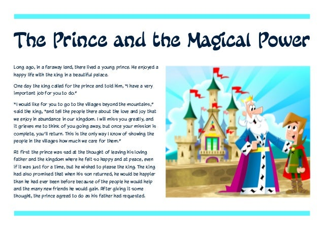 Long ago, in a faraway land, there lived a young prince. He enjoyed a happy life with the king in a beautiful palace. One ...