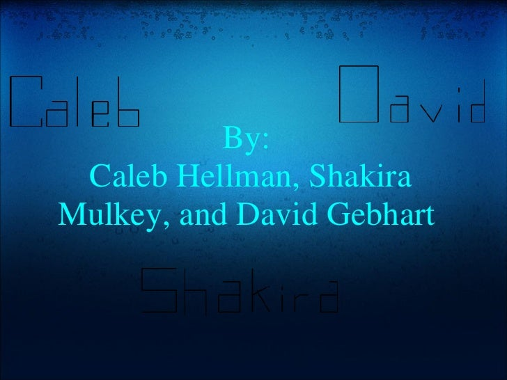 By:  Caleb Hellman, Shakira Mulkey, and David Gebhart