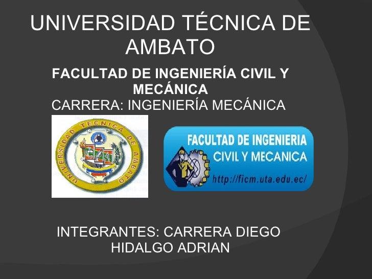 UNIVERSIDAD TÉCNICA DE AMBATO FACULTAD DE INGENIERÍA CIVIL Y MECÁNICA CARRERA: INGENIERÍA MECÁNICA         INTEGRAN...