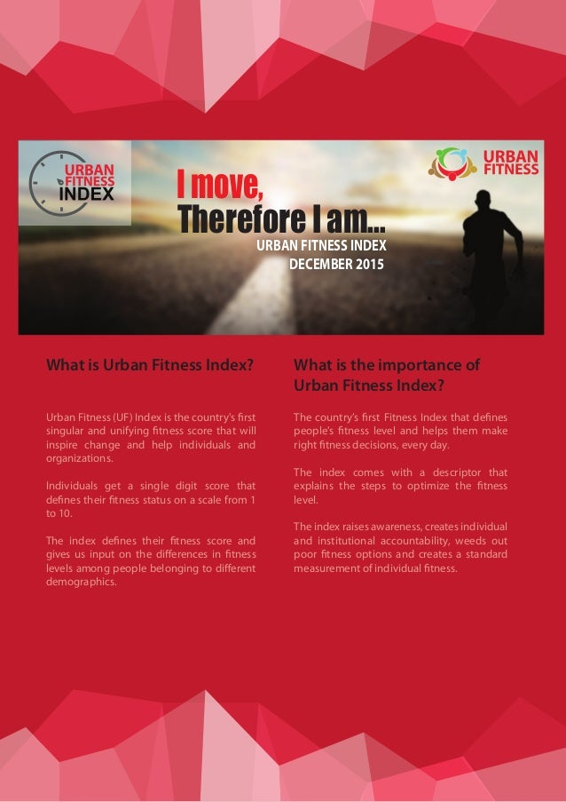 Imove, Therefore I am...URBAN FITNESS INDEX DECEMBER 2015 What is Urban Fitness Index? Urban Fitness (UF) Index is the cou...