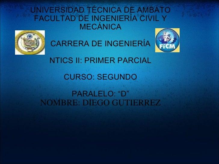 UNIVERSIDAD TÉCNICA DE AMBATO FACULTAD DE INGENIERÍA CIVIL Y MECÁNICA CARRERA DE INGENIERÍA NTICS II: PRIMER PARCIAL CURSO...