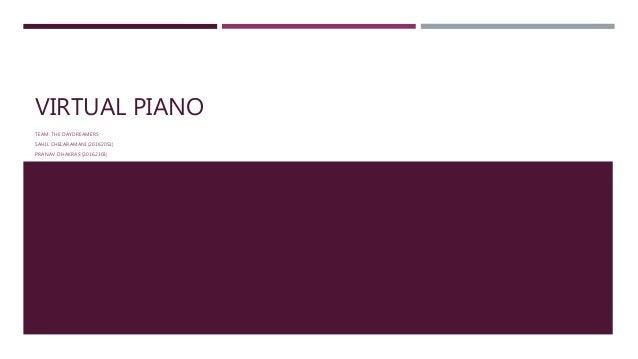 VIRTUAL PIANO TEAM: THE DAYDREAMERS SAHIL CHELARAMANI (20162051) PRANAV DHAKRAS (20162303)