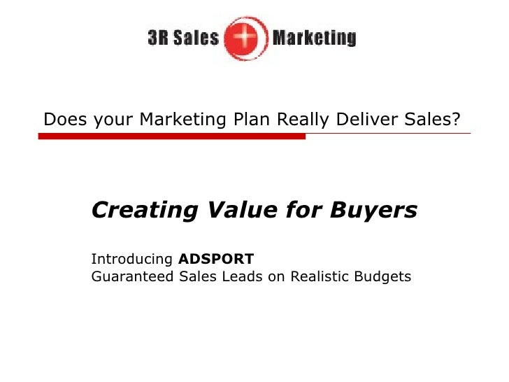 Does your Marketing Plan Really Deliver Sales? Creating Value for Buyers Introducing  ADSPORT Guaranteed Sales Leads on Re...