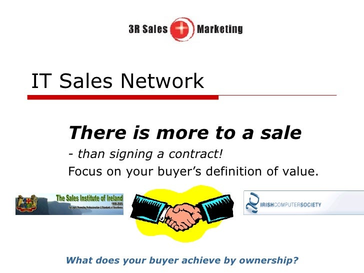 IT Sales Network There is more to a sale - than signing a contract! Focus on your buyer's definition of value. What does y...